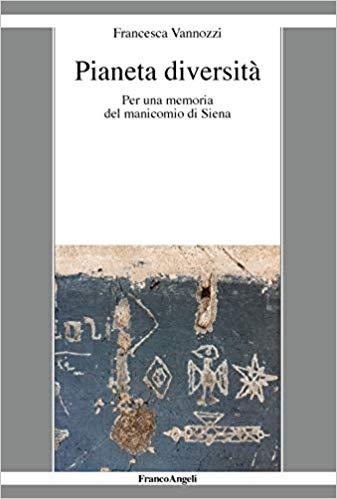"""Siena: Il 25 febbraio alla Biblioteca degli Intronati la presentazione del libro """"Pianeta diversità. Per una memoria del manicomio di Siena"""" di FrancescaVannozzi"""