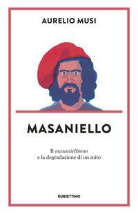 """Siena: """"Masaniello. Il masaniellismo e la degradazione di unmito"""""""