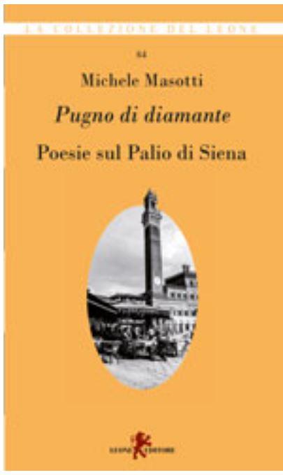Palio di Siena: Michele Masotti, Pugno di diamante. Poesie sul Palio diSiena