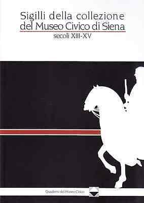 """Siena: Oggi 05/03 Al Santa Maria della Scala, presentazione del libro """"Sigilli della collezione del Museo Civico di Siena (secolixiii-xv)"""""""