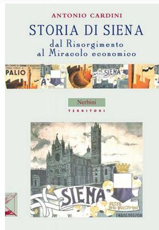 """Siena, Contrada dell'Oca: 25/08 Presentazione del libro """"Storia di Siena – dal Risorgimento al miracolo economico"""" di AntonioCardini"""
