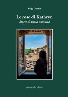 """Siena: """"Le rose di Kathryn"""", il nuovo libro di LuigiOliveto"""