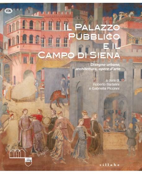 """Siena, """"Il Palazzo Pubblico e il Campo di Siena"""": Il racconto tra disegno urbano e opered'arte"""