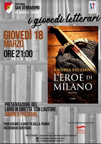 Palio di Legnano, Contrada San Bernardino: Giovedì Letterari – 18 marzo Andrea Frediani, L'Eroe diMilano