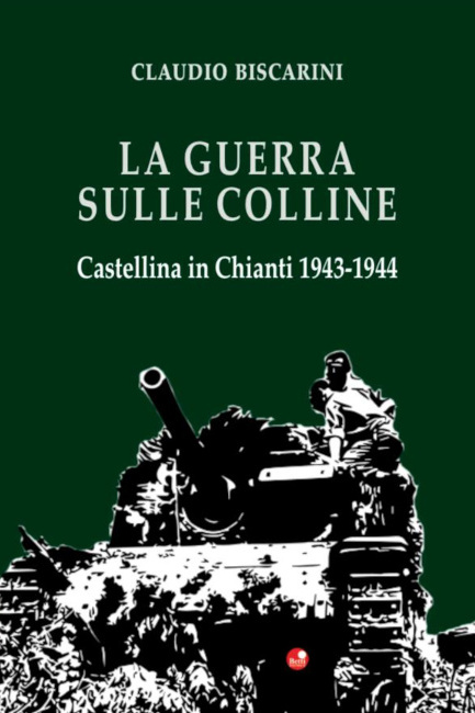 Provincia di Siena: Il passaggio del fronte a Castellina in Chianti rivive in un libro di ClaudioBiscarini