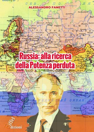 """Siena: E' disponibile online il libro del senese Alessandro Fanetti """"Russia, alla ricerca della potenzaperduta"""""""