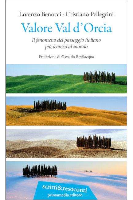 """Provincia di Siena: """"Valore Val d'Orcia"""", il libro sul paesaggio italiano più iconico al mondo si presenta alla Cappella diVitaleta"""