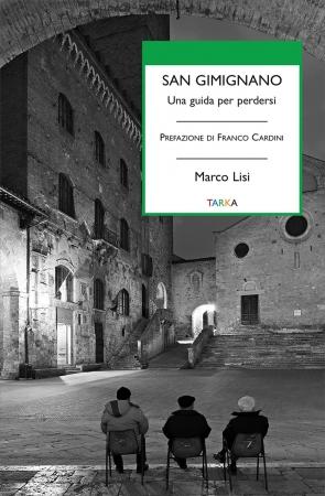 """Provincia di Siena: 17/10 Presentazione libri di Lisi """"San Gimignano, una guida per nonperdersi"""""""