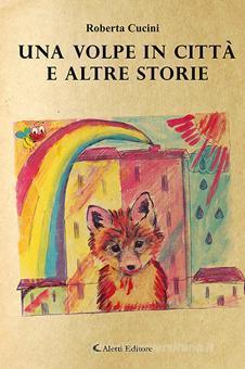 provincia di Siena: Domani 06/10 a Radicondoli presentazione del libro di Roberta Cucini Una volpe in città e altrestorie